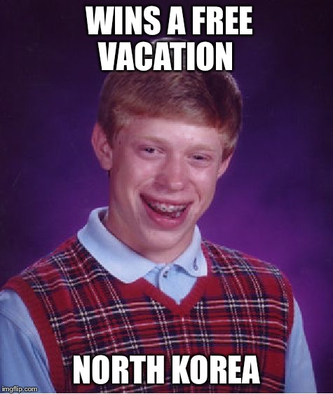 Bad Luck Brian | WINS A FREE VACATION NORTH KOREA | image tagged in memes,bad luck brian,north korea,vacation | made w/ Imgflip meme maker