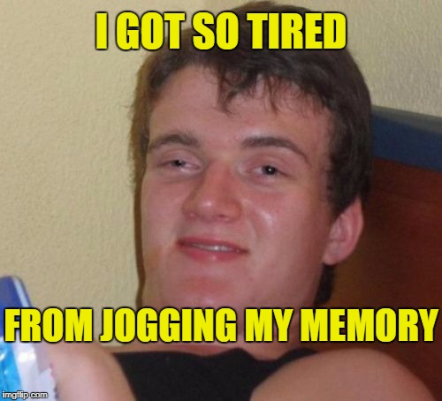 New Workout plan | I GOT SO TIRED FROM JOGGING MY MEMORY | image tagged in memes,10 guy | made w/ Imgflip meme maker