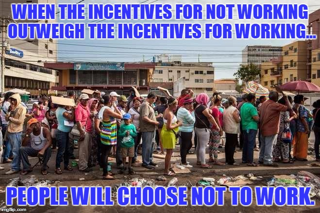 Why Socialism Fails... | WHEN THE INCENTIVES FOR NOT WORKING OUTWEIGH THE INCENTIVES FOR WORKING... PEOPLE WILL CHOOSE NOT TO WORK. | image tagged in socialism,fails | made w/ Imgflip meme maker