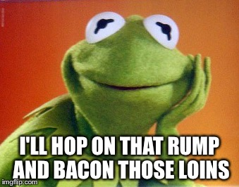 I'LL HOP ON THAT RUMP AND BACON THOSE LOINS | made w/ Imgflip meme maker
