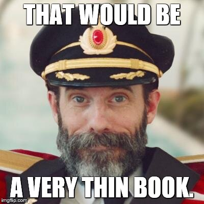 captain obvious | THAT WOULD BE A VERY THIN BOOK. | image tagged in captain obvious | made w/ Imgflip meme maker