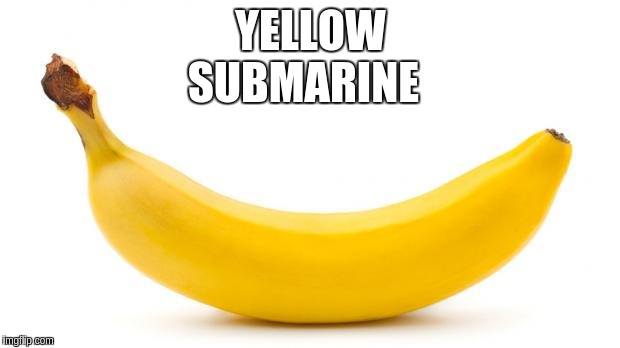 YELLOW SUBMARINE | made w/ Imgflip meme maker