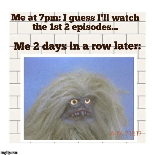 #Binge On, My Friend | image tagged in binge watching,netflix,hbo,no life,tv | made w/ Imgflip meme maker
