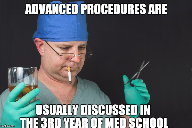 Big Time Operator | ADVANCED PROCEDURES ARE USUALLY DISCUSSED IN THE 3RD YEAR OF MED SCHOOL | image tagged in big time operator | made w/ Imgflip meme maker