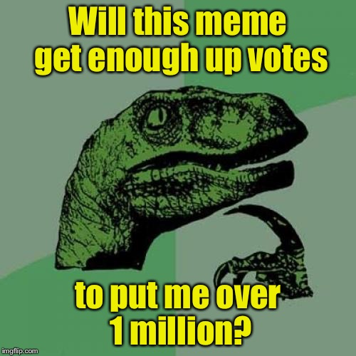 Philosoraptor Meme | Will this meme get enough up votes to put me over 1 million? | image tagged in memes,philosoraptor | made w/ Imgflip meme maker
