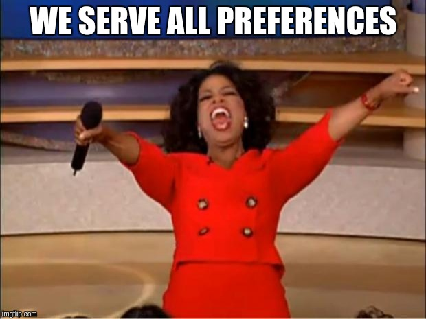 Oprah You Get A Meme | WE SERVE ALL PREFERENCES | image tagged in memes,oprah you get a | made w/ Imgflip meme maker