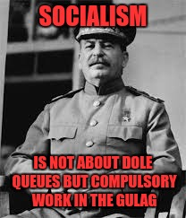 SOCIALISM IS NOT ABOUT DOLE QUEUES BUT COMPULSORY WORK IN THE GULAG | made w/ Imgflip meme maker