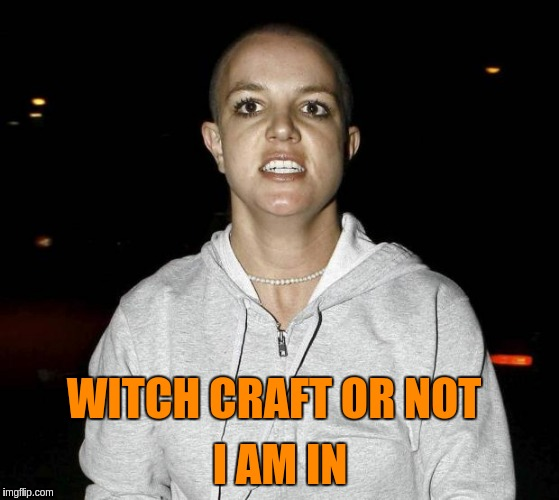WITCH CRAFT OR NOT I AM IN | made w/ Imgflip meme maker
