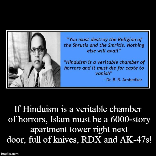 If Hinduism is a veritable chamber of horrors, Islam must be a 6000-story apartment tower right next door, full of knives, RDX and AK-47s! | image tagged in funny,demotivationals,ambedkar,anti-hinduism,islam,terrorism | made w/ Imgflip demotivational maker