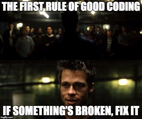 The first rule of good coding: If something's broken, fix it.