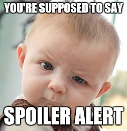 Skeptical Baby Meme | YOU'RE SUPPOSED TO SAY SPOILER ALERT | image tagged in memes,skeptical baby | made w/ Imgflip meme maker