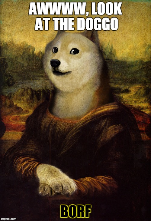 AWWWW, LOOK AT THE DOGGO BORF | image tagged in mona lisa doge | made w/ Imgflip meme maker