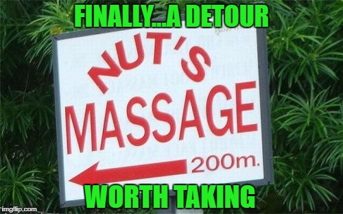 I could be persuaded to drive 200 miles for that!!! | FINALLY...A DETOUR WORTH TAKING | image tagged in nut's massage,memes,massage,funny,nuts,funny signs | made w/ Imgflip meme maker