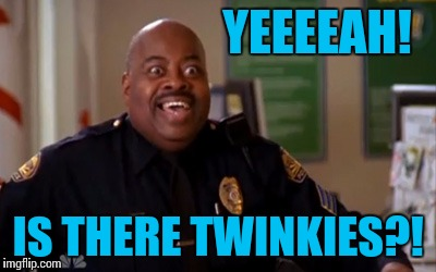 YEEEEAH! IS THERE TWINKIES?! | made w/ Imgflip meme maker