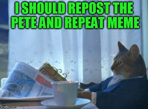 Stolen memes week, an AndrewFinlayson event | I SHOULD REPOST THE PETE AND REPEAT MEME | image tagged in memes,i should buy a boat cat,stolen memes week,pete and repeat | made w/ Imgflip meme maker