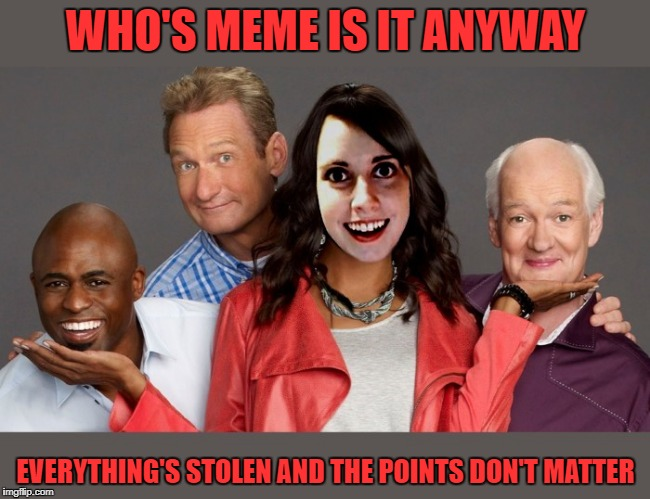 for Stolen meme week | WHO'S MEME IS IT ANYWAY EVERYTHING'S STOLEN AND THE POINTS DON'T MATTER | image tagged in who's meme is it anyway | made w/ Imgflip meme maker