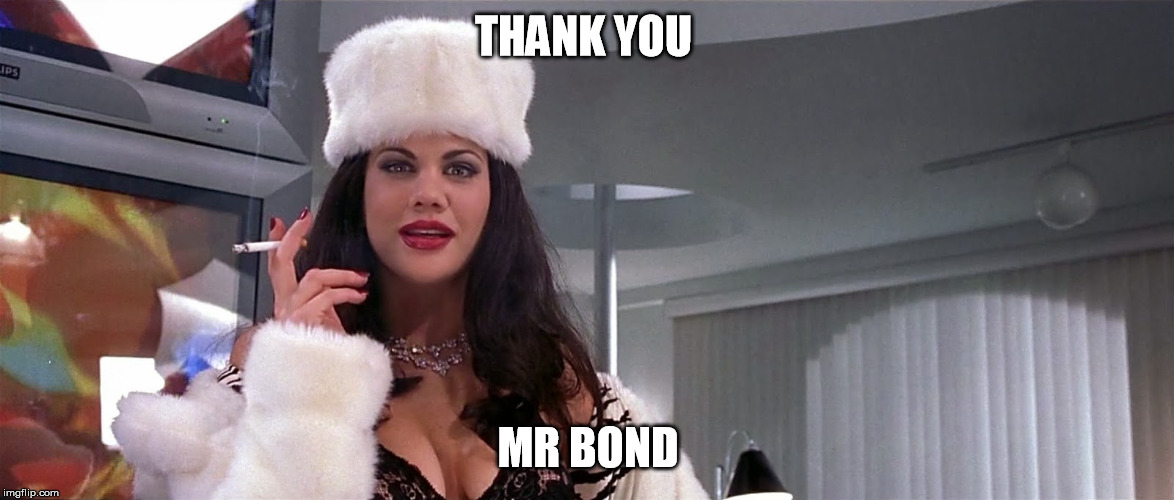 Ivana Humpalot | THANK YOU MR BOND | image tagged in ivana humpalot | made w/ Imgflip meme maker