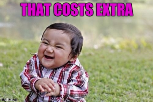 Evil Toddler Meme | THAT COSTS EXTRA | image tagged in memes,evil toddler | made w/ Imgflip meme maker