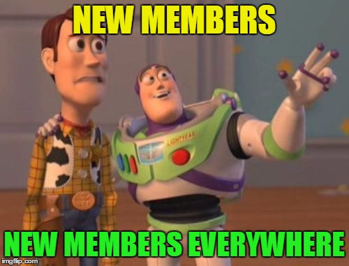 X, X Everywhere Meme | NEW MEMBERS NEW MEMBERS EVERYWHERE | image tagged in memes,x x everywhere | made w/ Imgflip meme maker