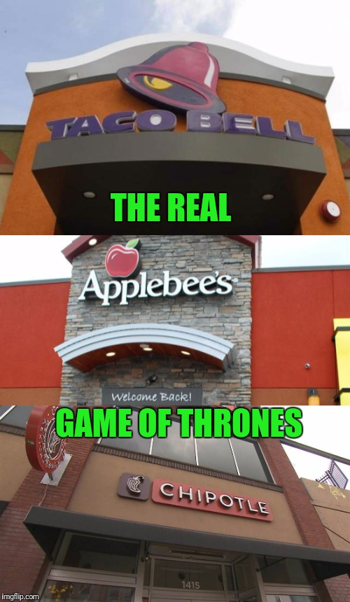 When you play the game of thrones, you win or you get diarrhea. Theres no middle ground | THE REAL GAME OF THRONES | image tagged in game of thrones,taco bell,chipotle,diarrhea | made w/ Imgflip meme maker