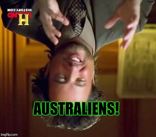 Must admit I stole this one myself at one point . . . stolen memes week, an AndrewFinlayson event | AUSTRALIENS! | image tagged in memes,ancient aliens,australians,stolen memes week,stolen memes | made w/ Imgflip meme maker