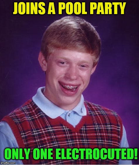 Bad Luck Brian Meme | JOINS A POOL PARTY ONLY ONE ELECTROCUTED! | image tagged in memes,bad luck brian | made w/ Imgflip meme maker