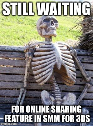 Waiting Skeleton | STILL WAITING FOR ONLINE SHARING FEATURE IN SMM FOR 3DS | image tagged in memes,waiting skeleton | made w/ Imgflip meme maker