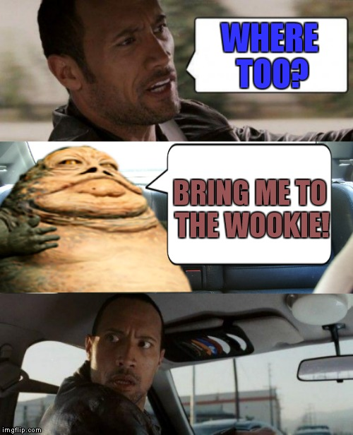 WHERE TOO? BRING ME TO THE WOOKIE! | made w/ Imgflip meme maker