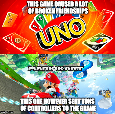 Still looking for that guy who threw that red shell |  THIS GAME CAUSED A LOT OF BROKEN FRIENDSHIPS; THIS ONE HOWEVER SENT TONS OF CONTROLLERS TO THE GRAVE | image tagged in mario kart 8,uno,rage,friendship,suicide | made w/ Imgflip meme maker