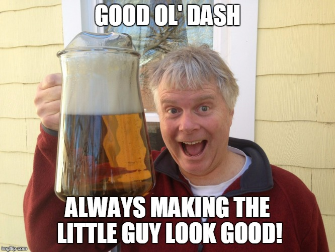 GOOD OL' DASH ALWAYS MAKING THE LITTLE GUY LOOK GOOD! | made w/ Imgflip meme maker