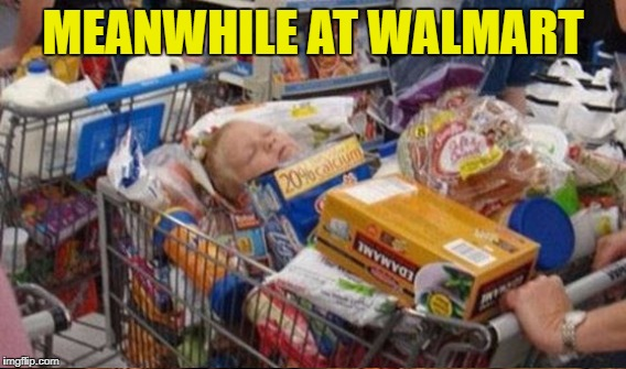 MEANWHILE AT WALMART | made w/ Imgflip meme maker