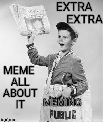 EXTRA       EXTRA MEME ALL ABOUT IT MEMING | made w/ Imgflip meme maker