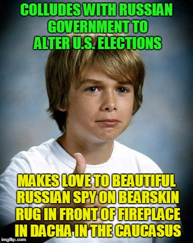 better than dinging the help in Trump Tower | COLLUDES WITH RUSSIAN GOVERNMENT TO ALTER U.S. ELECTIONS MAKES LOVE TO BEAUTIFUL RUSSIAN SPY ON BEARSKIN RUG IN FRONT OF FIREPLACE IN DACHA  | image tagged in good luck gary,memes,trump russia collusion,spying | made w/ Imgflip meme maker