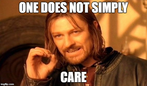 One Does Not Simply Meme | ONE DOES NOT SIMPLY CARE | image tagged in memes,one does not simply | made w/ Imgflip meme maker