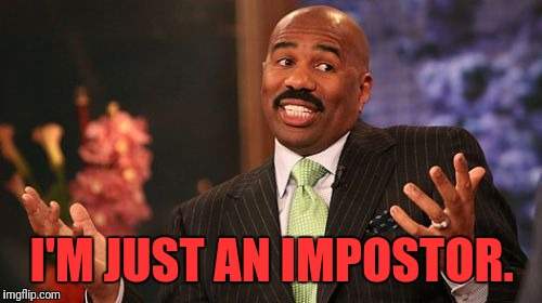 Steve Harvey Meme | I'M JUST AN IMPOSTOR. | image tagged in memes,steve harvey | made w/ Imgflip meme maker