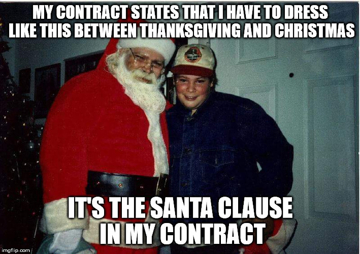 MY CONTRACT STATES THAT I HAVE TO DRESS LIKE THIS BETWEEN THANKSGIVING AND CHRISTMAS IT'S THE SANTA CLAUSE IN MY CONTRACT | made w/ Imgflip meme maker