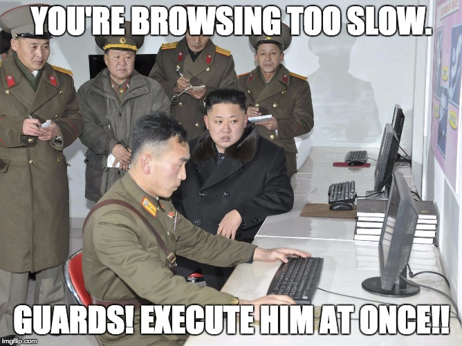 YOU'RE BROWSING TOO SLOW. GUARDS! EXECUTE HIM AT ONCE!! | image tagged in kim jon un computer | made w/ Imgflip meme maker