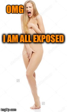 OMG I AM ALL EXPOSED | made w/ Imgflip meme maker