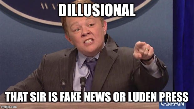 Spicey | DILLUSIONAL THAT SIR IS FAKE NEWS OR LUDEN PRESS | image tagged in spicey | made w/ Imgflip meme maker