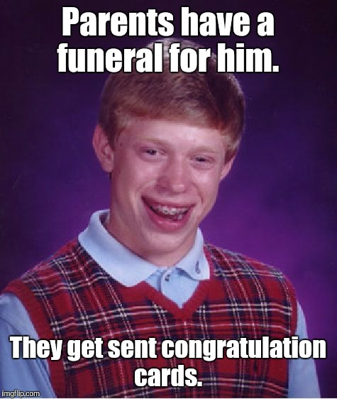 Bad Luck Brian Meme | Parents have a funeral for him. They get sent congratulation cards. | image tagged in memes,bad luck brian | made w/ Imgflip meme maker
