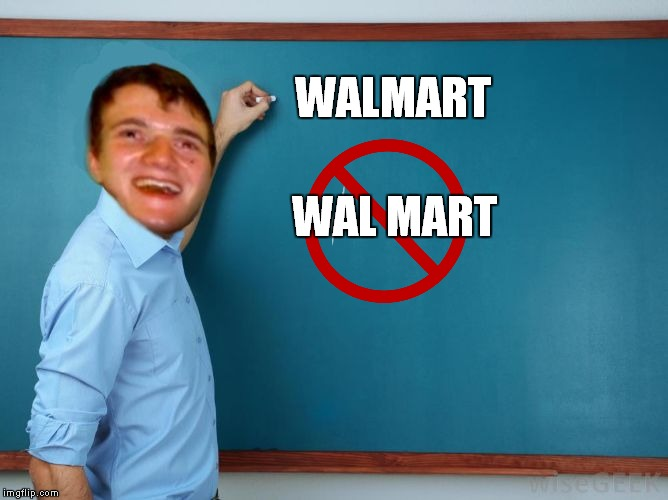 WAL MART WALMART | image tagged in not so nazi | made w/ Imgflip meme maker