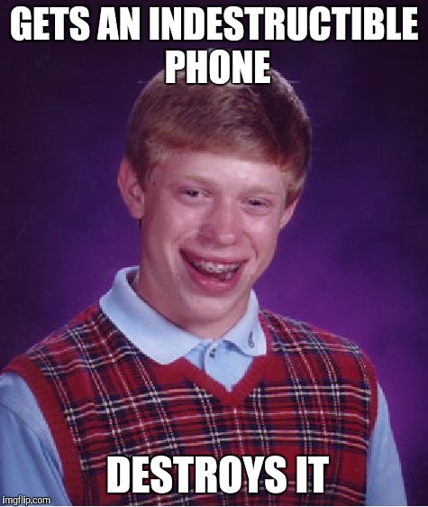 Bad Luck Brian Meme | GETS AN INDESTRUCTIBLE PHONE DESTROYS IT | image tagged in memes,bad luck brian | made w/ Imgflip meme maker