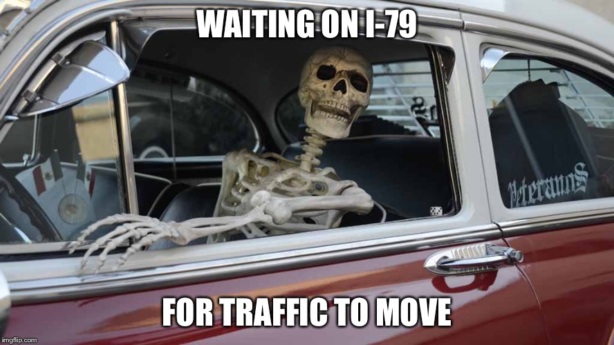 Waiting Skeleton Car | WAITING ON I-79 FOR TRAFFIC TO MOVE | image tagged in waiting skeleton car | made w/ Imgflip meme maker