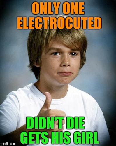 ONLY ONE ELECTROCUTED DIDN'T DIE GETS HIS GIRL | made w/ Imgflip meme maker