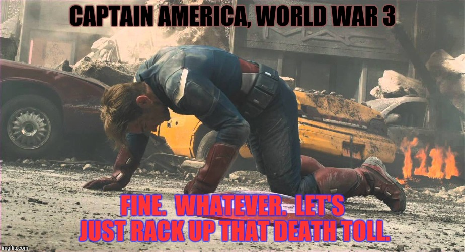 CAPTAIN AMERICA, WORLD WAR 3 FINE.  WHATEVER.  LET'S JUST RACK UP THAT DEATH TOLL. | made w/ Imgflip meme maker