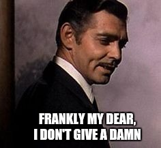 FRANKLY MY DEAR, I DON'T GIVE A DAMN | made w/ Imgflip meme maker