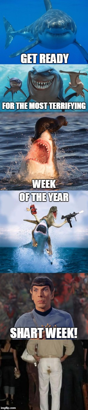 Way Scarier Than Sharks |  GET READY; FOR THE MOST TERRIFYING; WEEK; OF THE YEAR; SHART WEEK! | image tagged in shart,shark week,bad pun,terror,funny memes | made w/ Imgflip meme maker