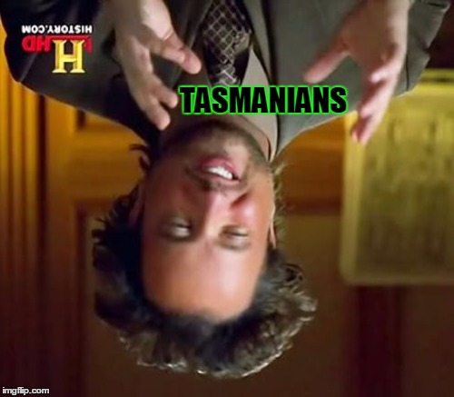 Ancient Aliens Meme | TASMANIANS | image tagged in memes,ancient aliens | made w/ Imgflip meme maker