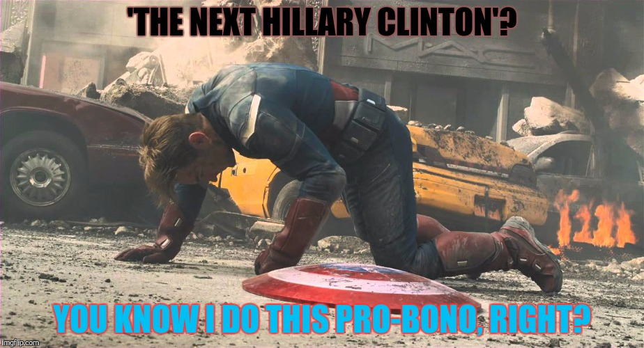 'THE NEXT HILLARY CLINTON'? YOU KNOW I DO THIS PRO-BONO, RIGHT? | made w/ Imgflip meme maker