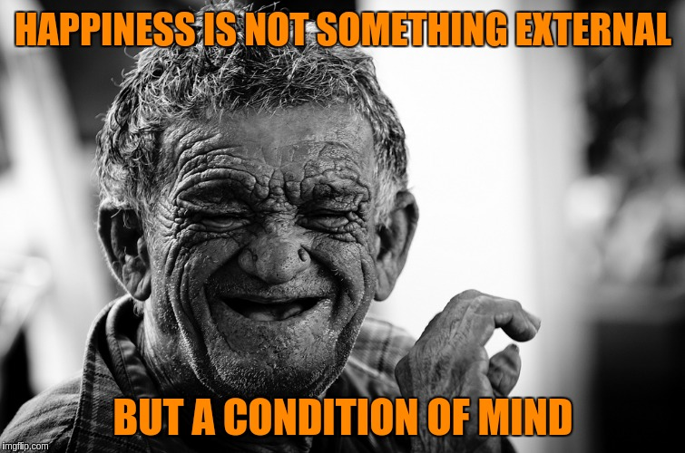 Anyone up for a laughing contest? | HAPPINESS IS NOT SOMETHING EXTERNAL BUT A CONDITION OF MIND | image tagged in memes,acim,happiness,laughter | made w/ Imgflip meme maker